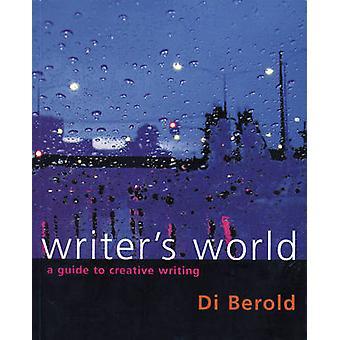 Writer's World - A Guide to Creative Writing by Di Berold - Bernadette