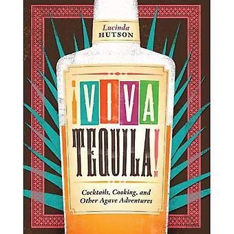 ! Viva Tequila!: Cocktails, matlagning och andra Agave äventyr