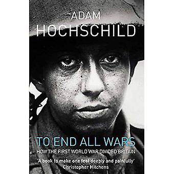 Till slut på alla krig: En berättelse om Protest och Patriotism i första världskriget