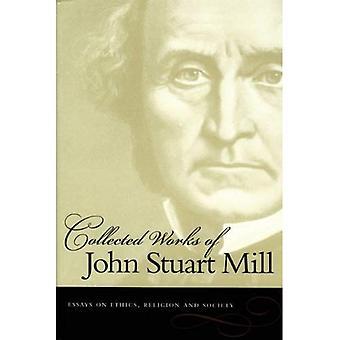 Les œuvres de John Stuart Mill: essais sur l'éthique, la Religion et la société v.10 (recueils de John Stuart Mill)