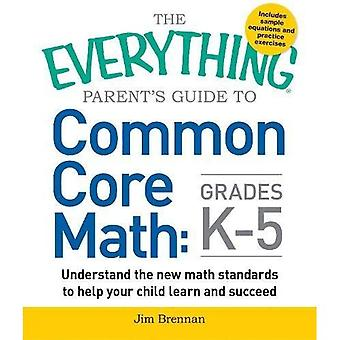 The Everything Parent's Guide to Common Core Math: Grades K-5: Understand the new math standards to help your...