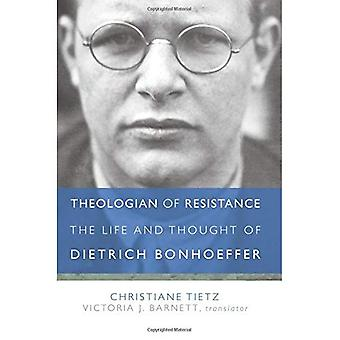 Theologian of Resistance: The Life and Thoughts of Dietrich Bonhoeffer