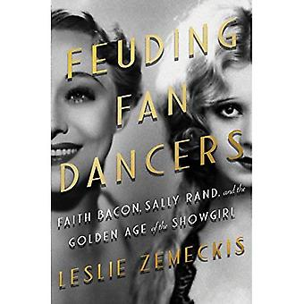 Feuding Fan Dancers: Faith Bacon, Sally Rand, and the� Golden Age of the Showgirl