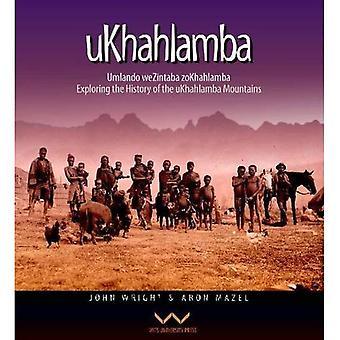 uKhahlamba: Umlando wezintaba zoKhahlamba / History of the uKhahlamba Mountains