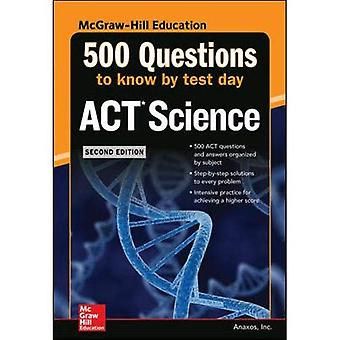 500 ACT Science Questions to Know by Test Day, Second Edition