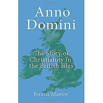 Anno Domini: The Story of Christianity in the British� Isles
