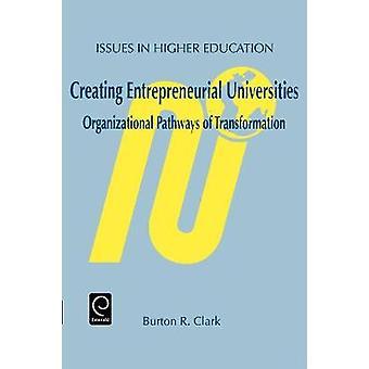 Creating Entrepreneurial Universities by Clark & Burton R.