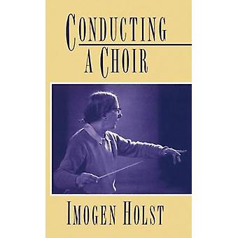 Conducting a Choir A Guide for Amateurs by Holst & Imogen