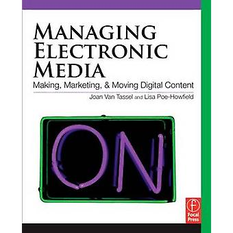 Managing Electronic Media  Making Marketing and Moving Digital Content by Van Tassel & Joan