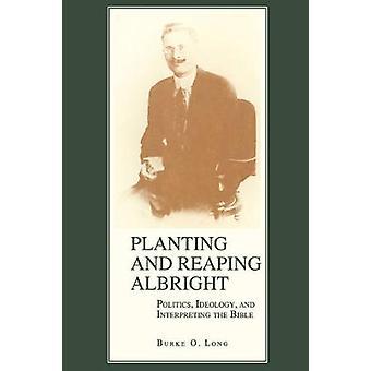 Plantando e colhendo a ideologia política de Albright e interpretar a Bíblia por muito tempo & Burke O.