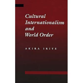 Cultural Internationalism and World Order by Iriye & Akira