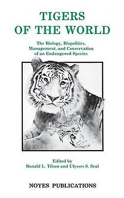 Tigers of the World 1st Edition The Biology Biopolitics Management and Conservation of an Endangerouge Species by Haber & Ulysses