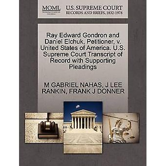 Ray Edward Gondron and Daniel Elchuk Petitioner v. United States of America. U.S. Supreme Court Transcript of Record with Supporting Pleadings by NAHAS & M GABRIEL