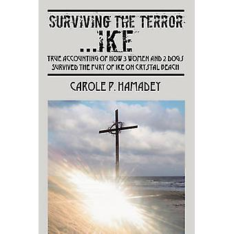 Surviving the Terror IKE  True Accounting of how 3 Women and 2 Dogs Survived the Fury of IKE on Crystal Beach by Hamadey & Carole
