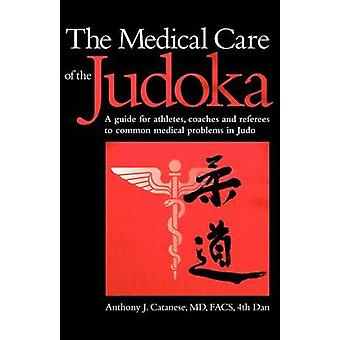 The Medical Care of the Judoka A Guide for Athletes Coaches and Referees to Common Medical Problems in Judo by Catanese & Anthony J.