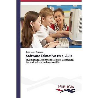 Software Educativo en el Aula by Lpez Regalado Oscar