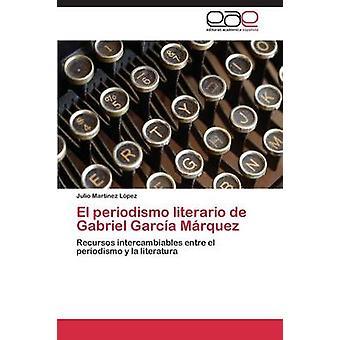 El Periodismo Literario de Gabriel García Márquez por Martínez y Julio López