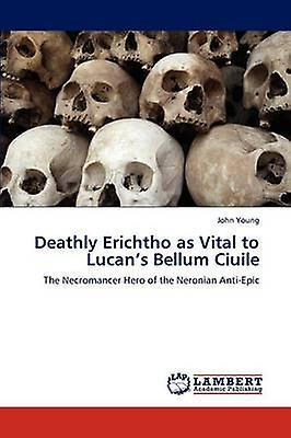 Deathly Erichtho as Vital to Lucans Bellum Ciuile by Young & John
