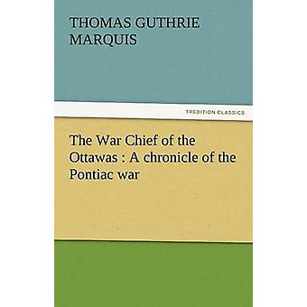 The War Chief of the Ottawas A Chronicle of the Pontiac War by Marquis & Thomas Guthrie