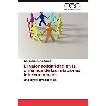 El valor solidaridad en la dinmica de las relaciones internacionales by Jimnez Redondo Juan Carlos