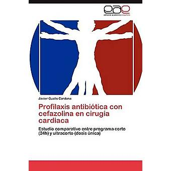 Prophylaxe Antibitica con Cefazolina de Ciruga Cardiaca von Gualis Cardona Javier
