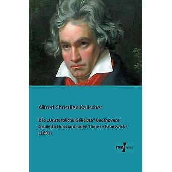 Die Unsterbliche Geliebte Beethovens por Kalischer & Alfred Christlieb