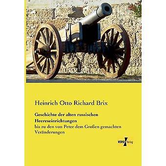 Geschichte Der Alten Russischen Heereseinrichtungen by Brix & Heinrich Otto Richard