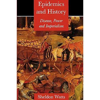 Epidemics and History - Disease - Power and Imperialism by Sheldon J.