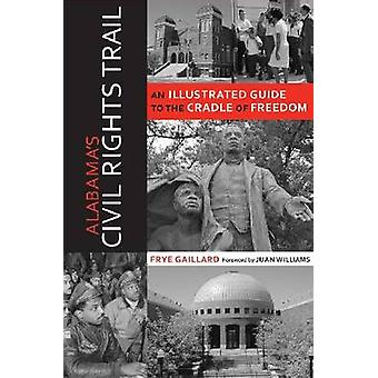 Alabama's Civil Rights Trail - An Illustrated Guide to the Cradle of F