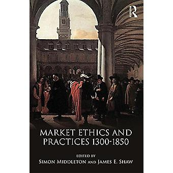 Market Ethics and Practices - c.1300-1850 by Simon Middleton - 978113