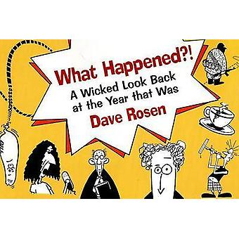 What Happened?! - A Wicked Look Back at the Year That Was by Dave Rose