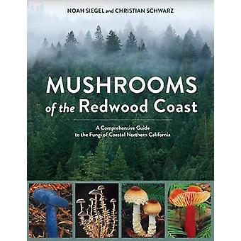 Mushrooms of the Redwood Coast - A Comprehensive Guide to the Fungi of
