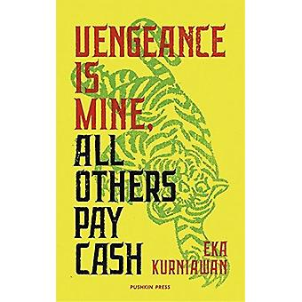 Vengeance is Mine - All Others Pay Cash by Eka Kurniawan - 9781782272