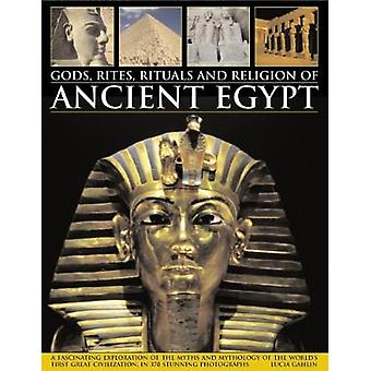 Gods - Rites - Rituals and Religion of Ancient Egypt - A Fascinating E