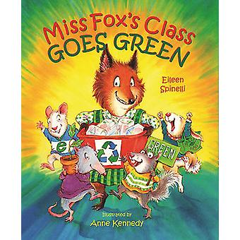 Miss Fox's Class Goes Green by Eileen Spinelli - Anne Kennedy - 97808