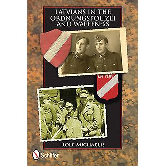 Latvians in the Ordnungspolizei and Waffen-SS by Rolf Michaelis - 978