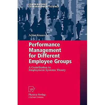 Performance Management for Different Employee Groups  A Contribution to Employment Systems Theory by Krausert & Achim