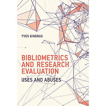 Bibliometrics and Research Evaluation - Uses and Abuses by Yves Gingra