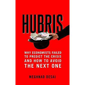 Hubris - Why Economists Failed to Predict the Crisis and How to Avoid