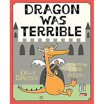 Dragon Was Terrible by Kelly DiPucchio - 9780374300494 Book