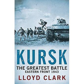Kursk - The Greatest Battle by Lloyd Clark - 9780755336395 Book