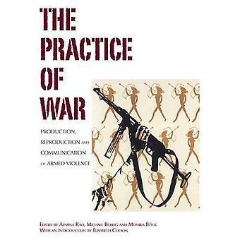 The Practice of War - Production - Reproduction and Communication of A