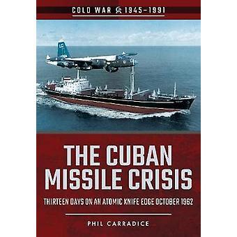 Die Kuba-Krise - 13 Tage auf eine atomare Messerschneide - Okt
