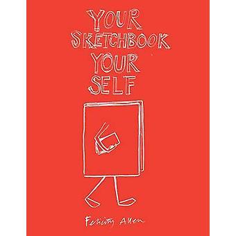 Your Sketchbook Your Self by Felicity Allen - 9781854379696 Book