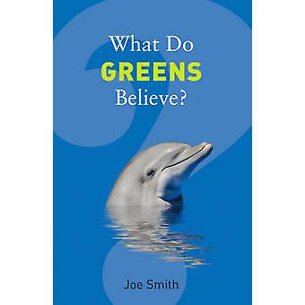What Do Greens Believe? by Joe Smith - 9781862078604 Book