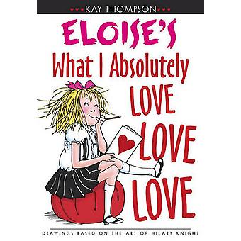 Eloise's What I Absolutely Love Love Love by Kay Thompson - Hilary Kn