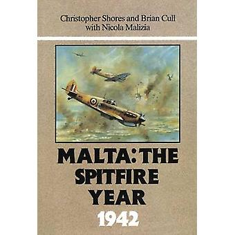 Malta - The Spitfire Year - 1942 by Christopher Shores - Brian Cull -