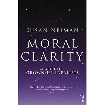 Moral Clarity - A Guide for Grown-up Idealists by Susan Neiman - 97800