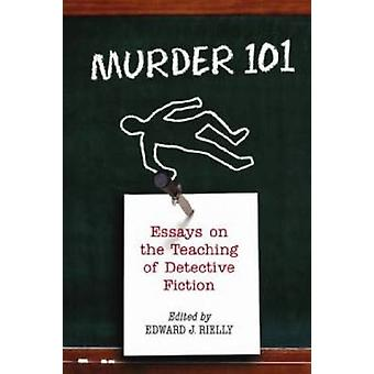 Murder 101 - Essays on the Teaching of Detective Fiction by Edward J.