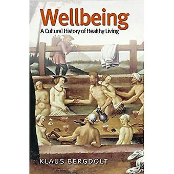 Wellbeing: Cultural History of Healthy Living: A Cultural History of Healthy Living